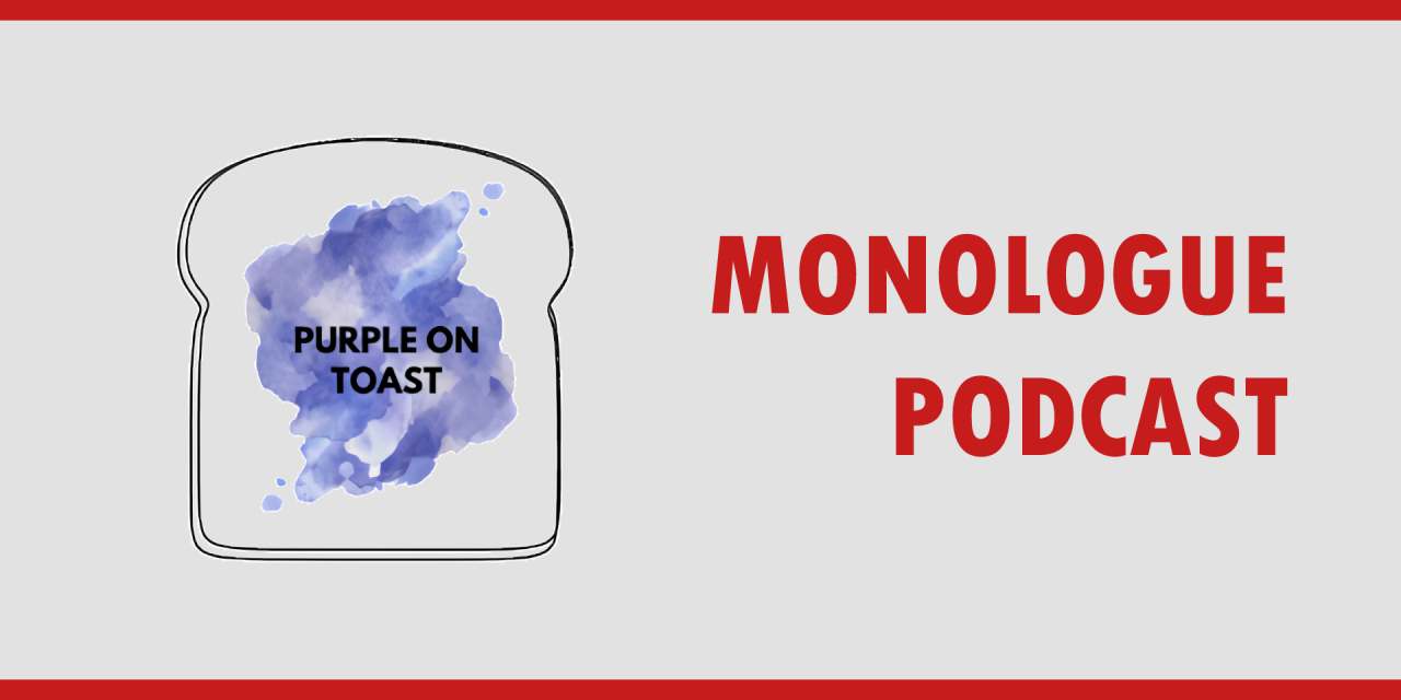 Writers' Note: The Purple on Toast Monologue Podcast